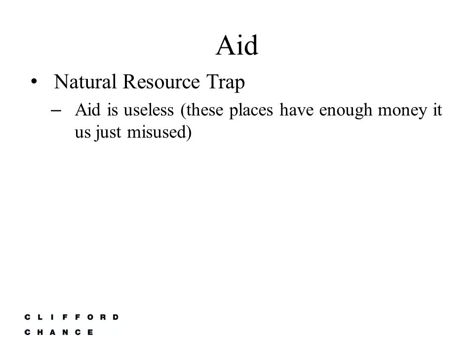 Aid Natural Resource Trap – Aid is useless (these places have enough money it us just misused)