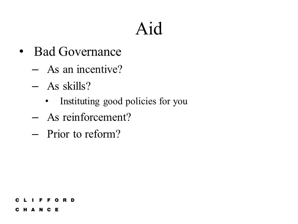 Aid Bad Governance – As an incentive. – As skills.