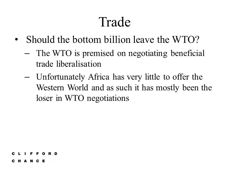 Trade Should the bottom billion leave the WTO.