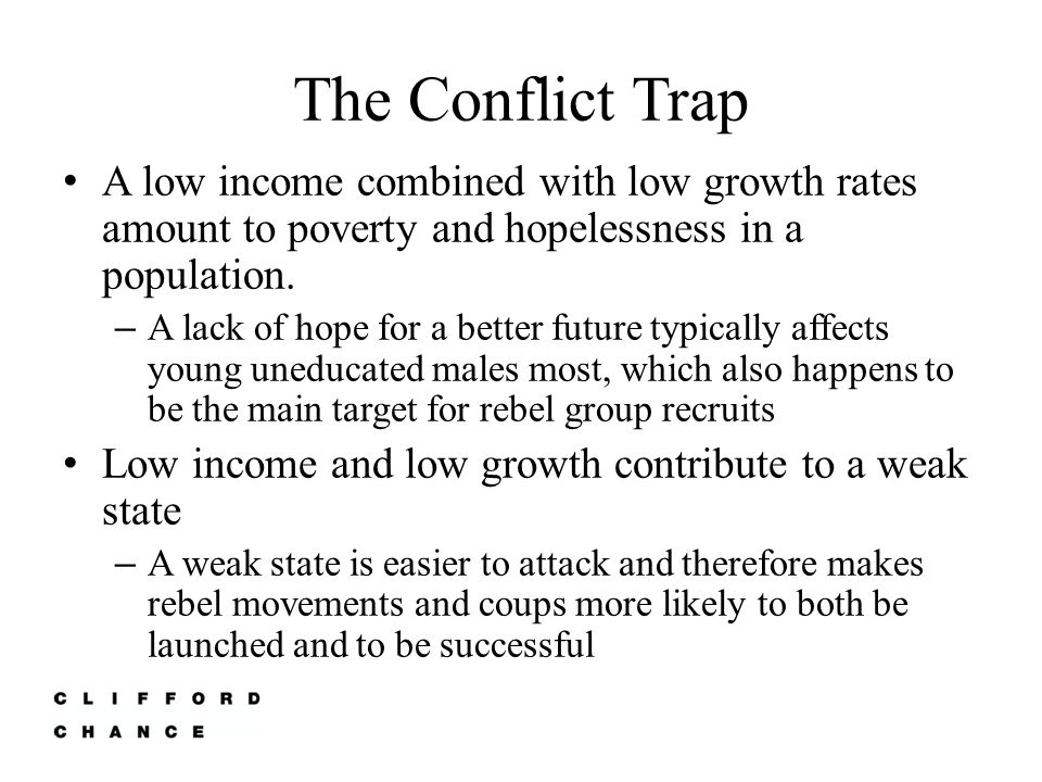 The Conflict Trap A low income combined with low growth rates amount to poverty and hopelessness in a population.