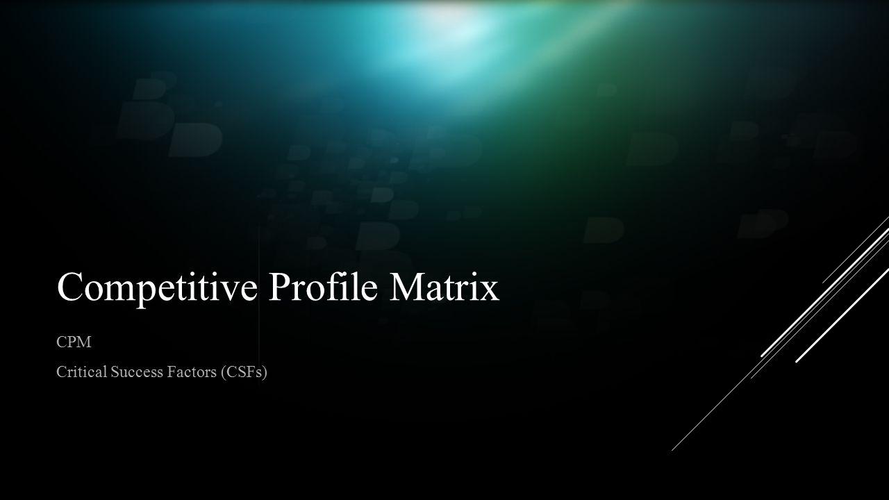 Competitive Profile Matrix CPM Critical Success Factors (CSFs)