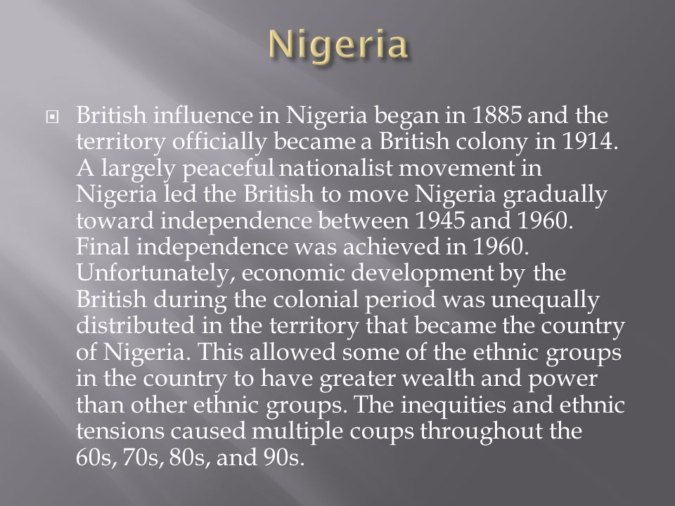  British influence in Nigeria began in 1885 and the territory officially became a British colony in 1914.