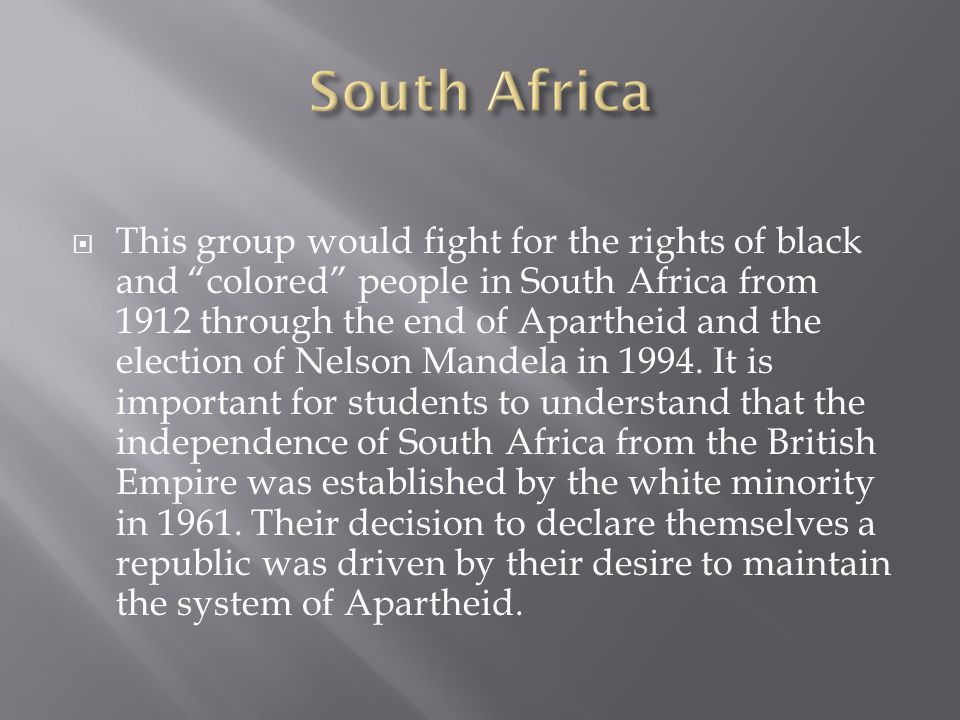  The nationalist movement in South Africa did not achieve independence from a colonial power; rather, it defeated the Apartheid system and established equal rights for black and colored South Africans.