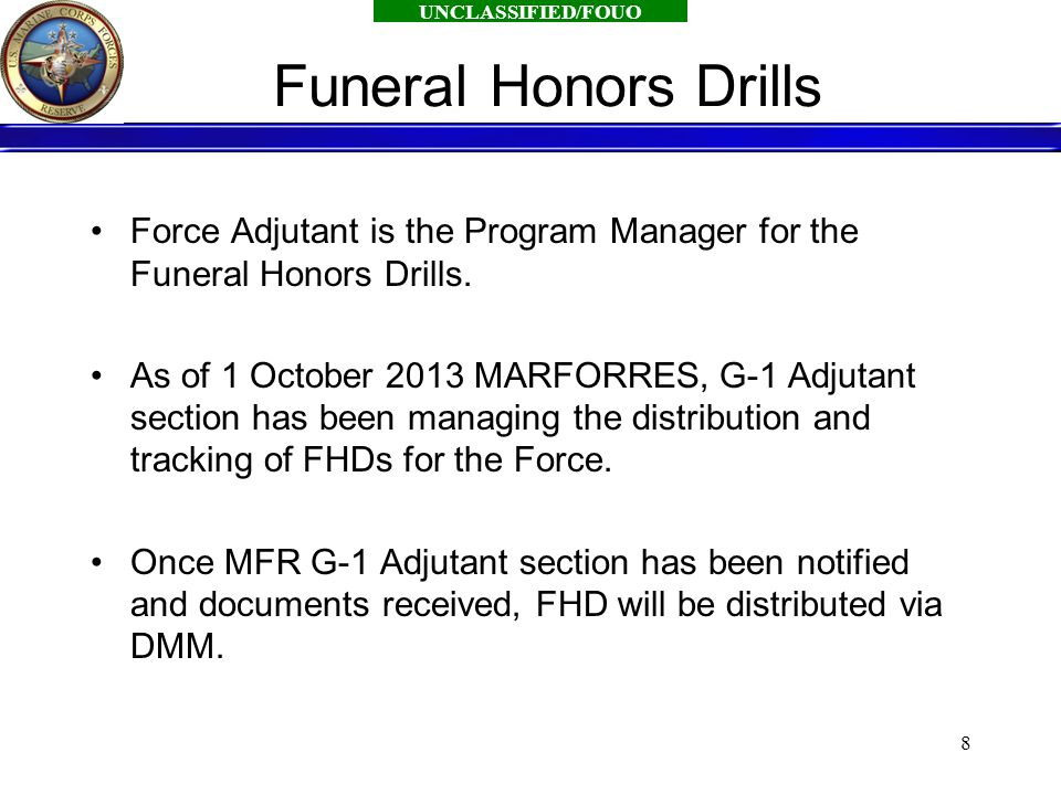 UNCLASSIFIED/FOUO Funeral Honors Drills Force Adjutant is the Program Manager for the Funeral Honors Drills.