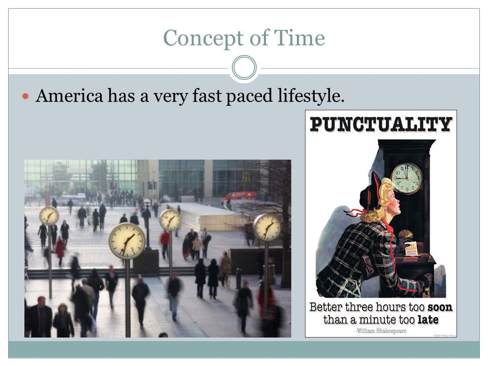 Concept of Time America has a very fast paced lifestyle.