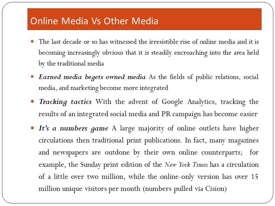 Online Media Vs Other Media The last decade or so has witnessed the irresistible rise of online media and it is becoming increasingly obvious that it
