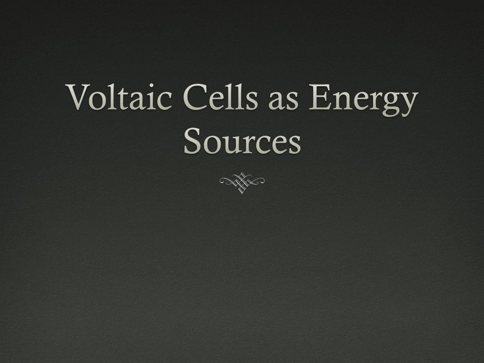 Dry CellsDry Cells  A compact, portable electrical energy source  A voltaic cell in which the electrolyte is a paste  Example: a flashlight battery/alkaline battery  Starts out at a certain voltage but decreases steadily over time