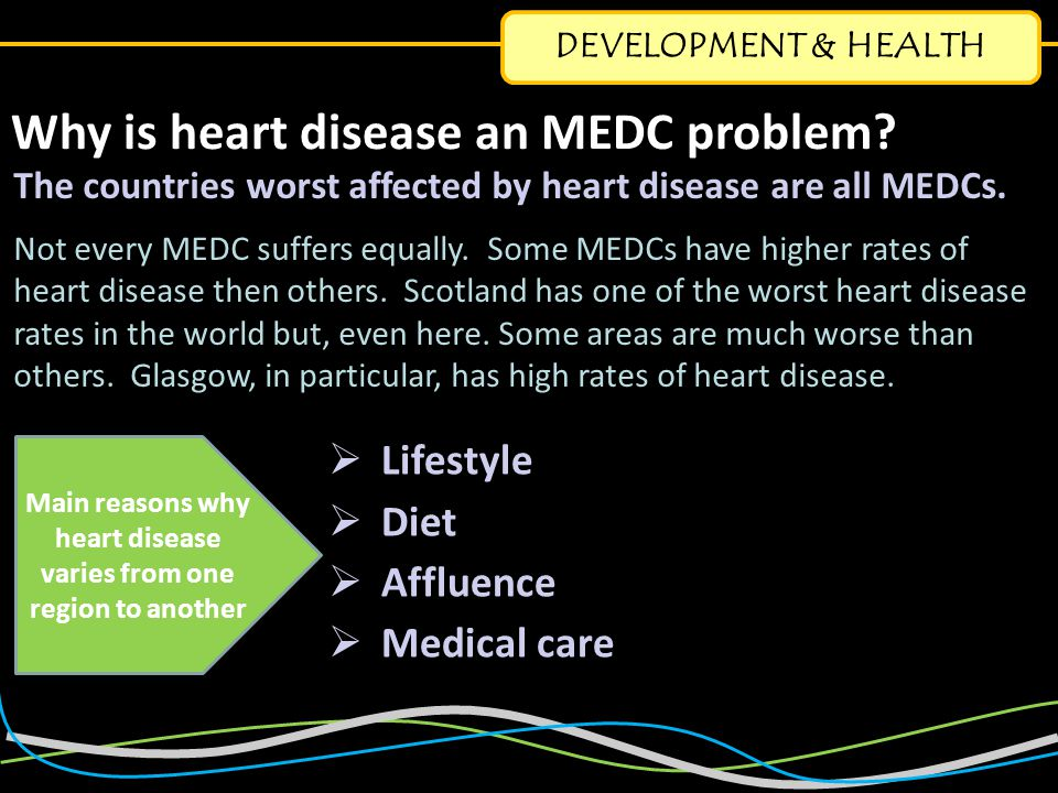 DEVELOPMENT & HEALTH Why is heart disease an MEDC problem.
