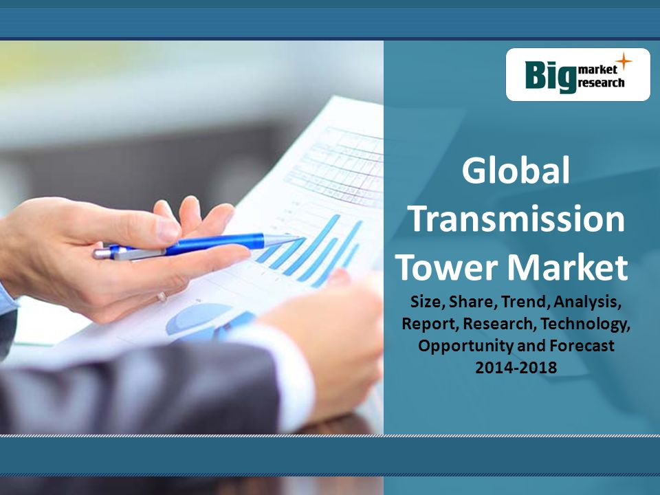 Global Transmission Tower Market Size, Share, Trend, Analysis, Report, Research, Technology, Opportunity and Forecast 2014-2018
