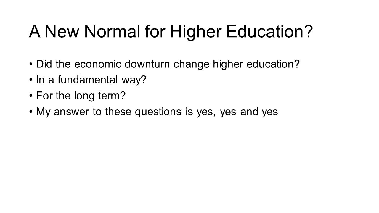 A New Normal for Higher Education. Did the economic downturn change higher education.