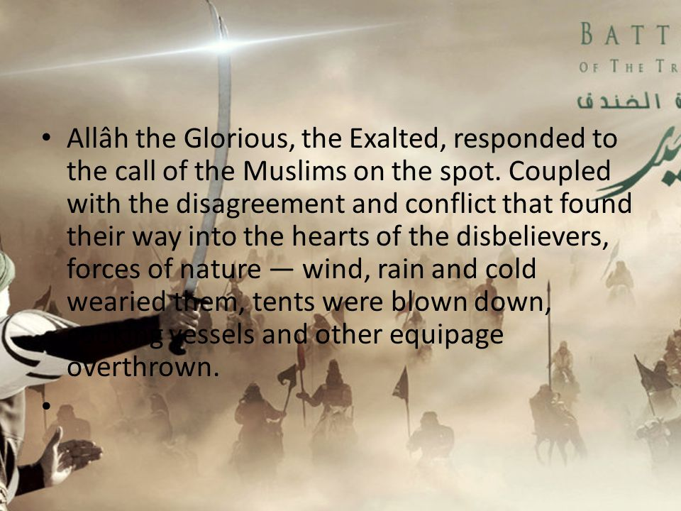 Allâh the Glorious, the Exalted, responded to the call of the Muslims on the spot. Coupled with the disagreement and conflict that found their way int