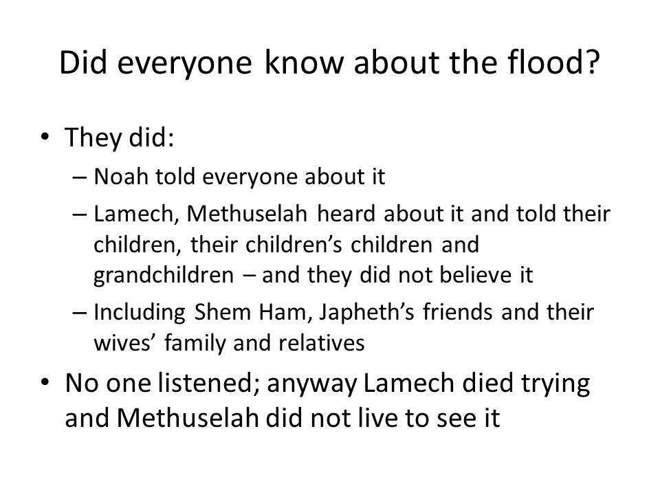 Did everyone know about the flood.