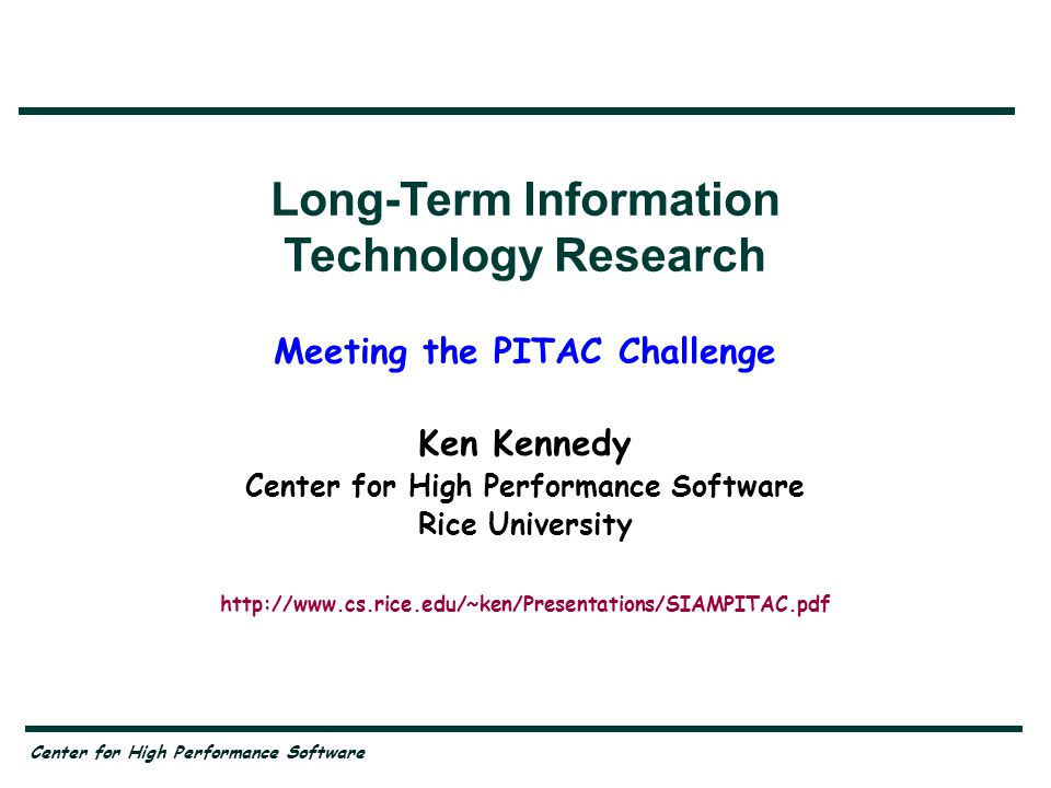 PITAC Charter The Committee shall provide an independent assessment of: —Progress made in implementing the High-Performance Computing and Communications (HPCC) Program; —Progress in designing and implementing the Next Generation Internet initiative; —The need to revise the HPCC Program; —Balance among components of the HPCC Program; —Whether the research and development undertaken pursuant to the HPCC Program is helping to maintain United States leadership in advanced computing and communications technologies and their applications; —Other issues as specified by the Director of the Office of Science and Technology.
