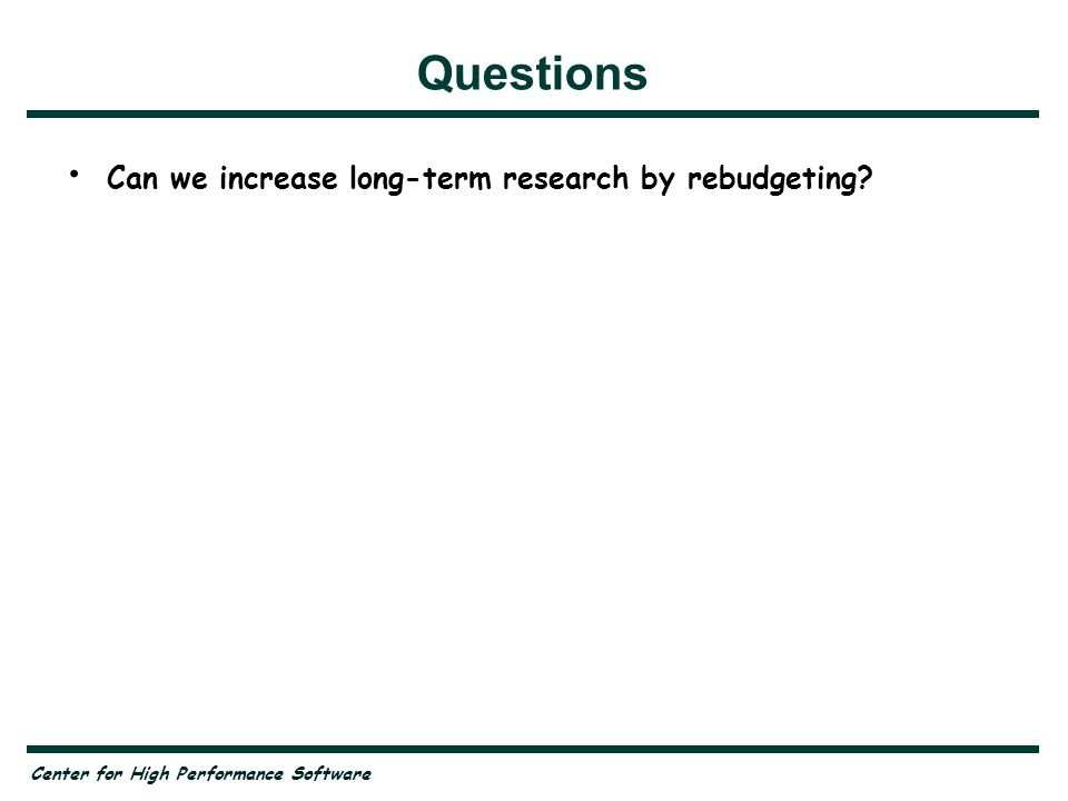 Center for High Performance Software Questions Can we increase long-term research by rebudgeting
