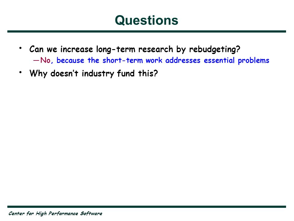 Center for High Performance Software Questions Can we increase long-term research by rebudgeting.