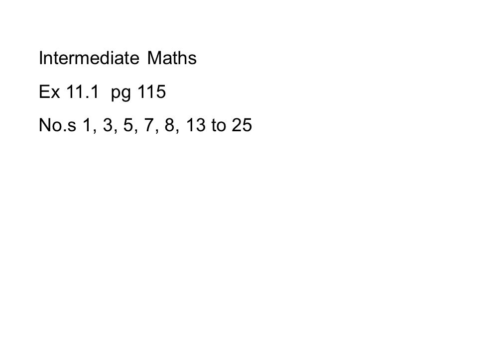 Intermediate Maths Ex 11.1 pg 115 No.s 1, 3, 5, 7, 8, 13 to 25