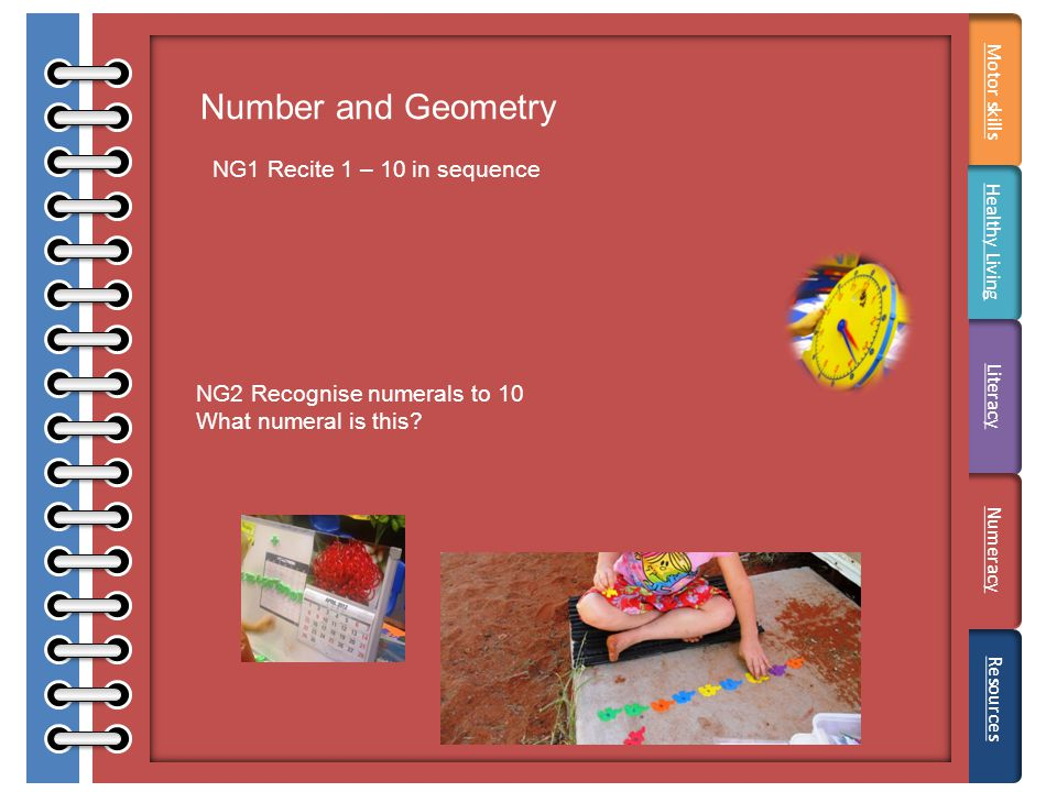 Number and Geometry NG1 Recite 1 – 10 in sequence NG2 Recognise numerals to 10 What numeral is this.