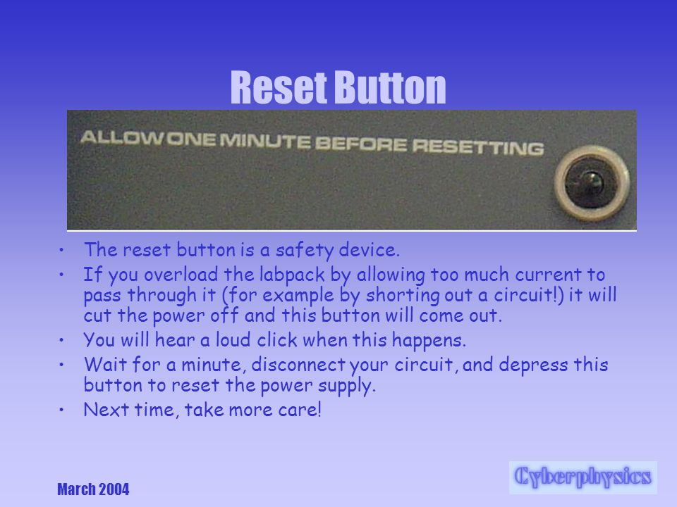 March 2004 Reset Button The reset button is a safety device.