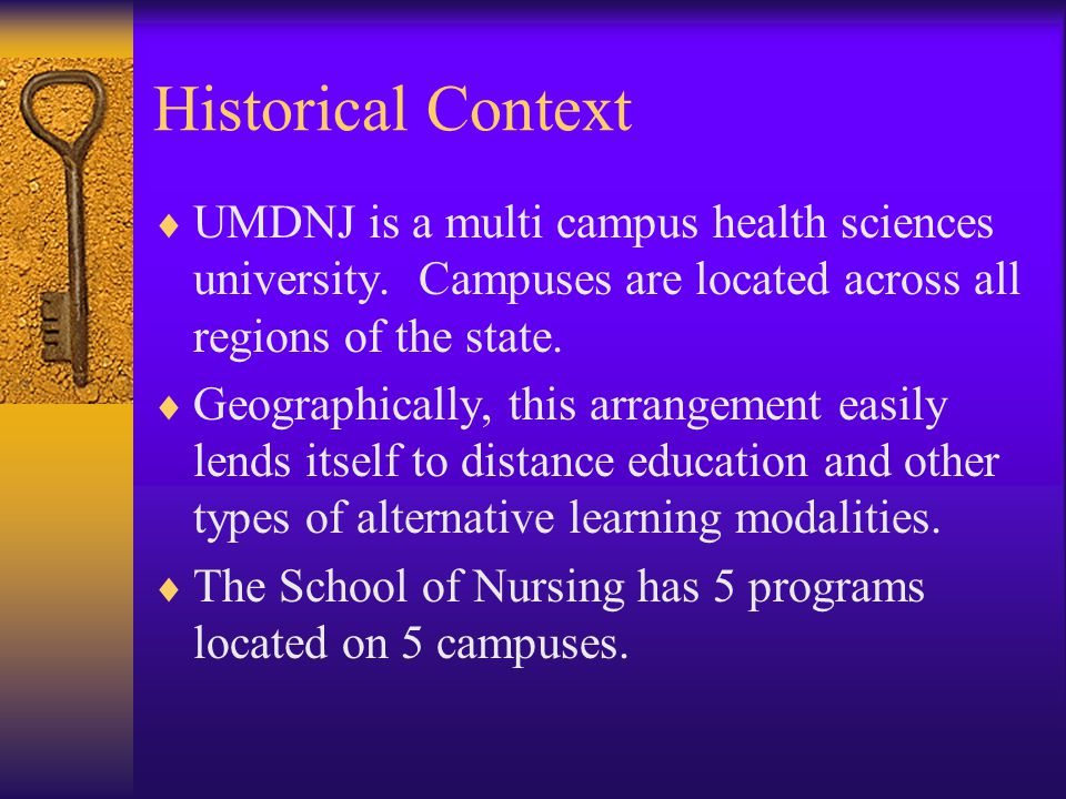 Historical Context  UMDNJ is a multi campus health sciences university. Campuses are located across all regions of the state.  Geographically, this