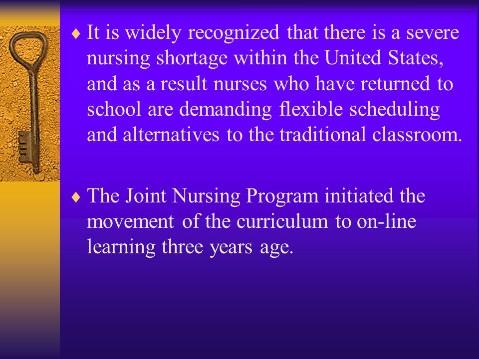  It is widely recognized that there is a severe nursing shortage within the United States, and as a result nurses who have returned to school are dem