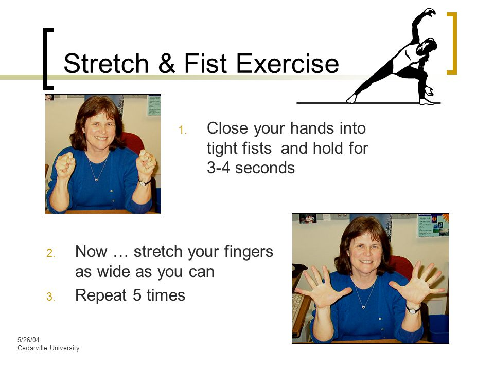 5/26/04 Cedarville University Stretch & Fist Exercise 1.
