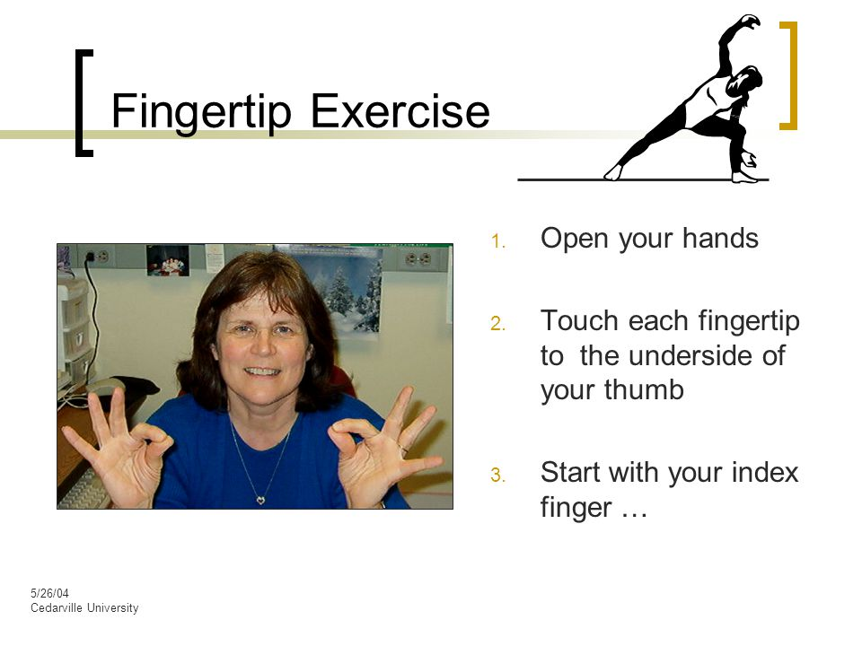 5/26/04 Cedarville University Fingertip Exercise 1.