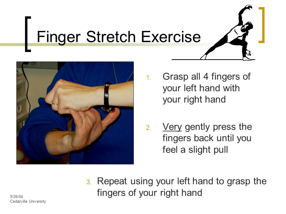 5/26/04 Cedarville University Finger Stretch Exercise 1.