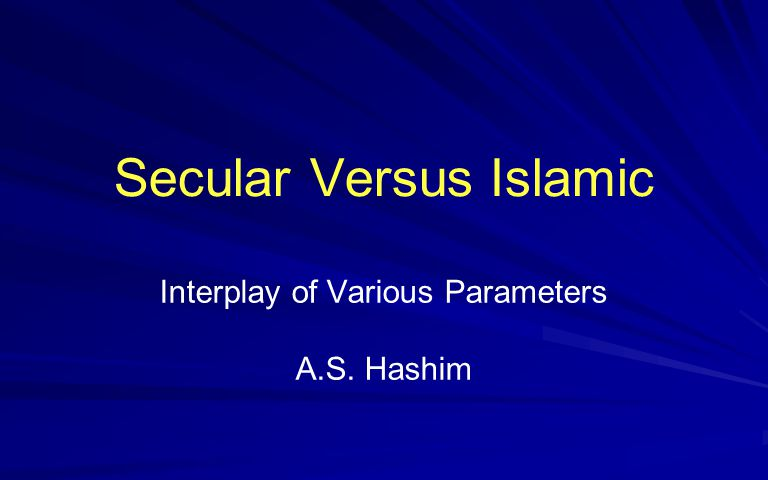 Secular Versus Islamic Interplay of Various Parameters A.S. Hashim