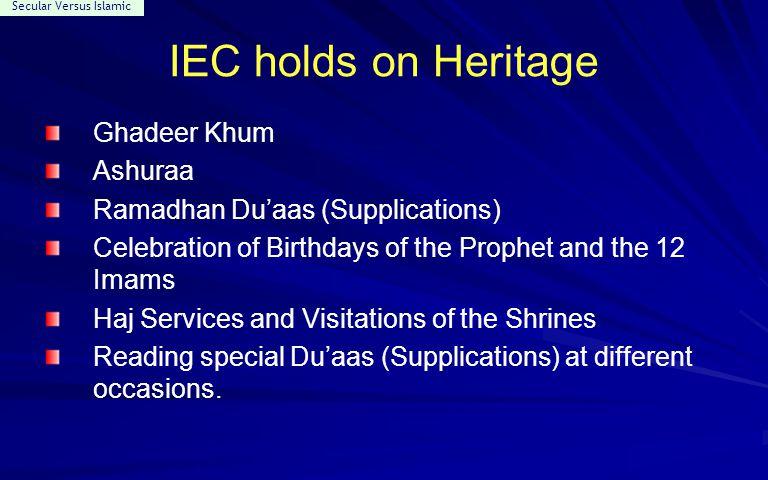 Secular Versus Islamic IEC holds on Heritage Ghadeer Khum Ashuraa Ramadhan Du'aas (Supplications) Celebration of Birthdays of the Prophet and the 12 I