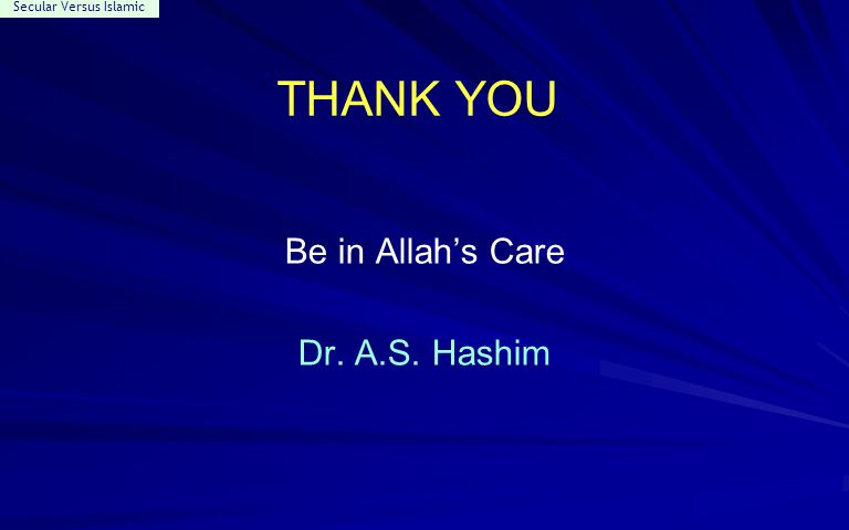 Secular Versus Islamic THANK YOU Be in Allah's Care Dr. A.S. Hashim