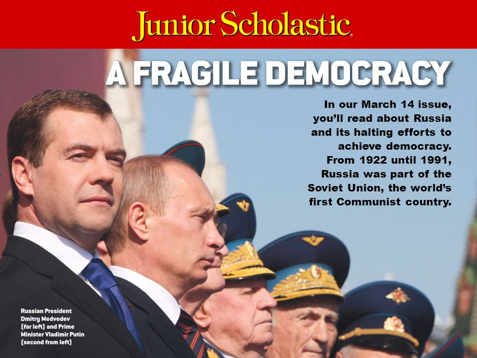 In our March 14 issue, you'll read about Russia and its halting efforts to achieve democracy.