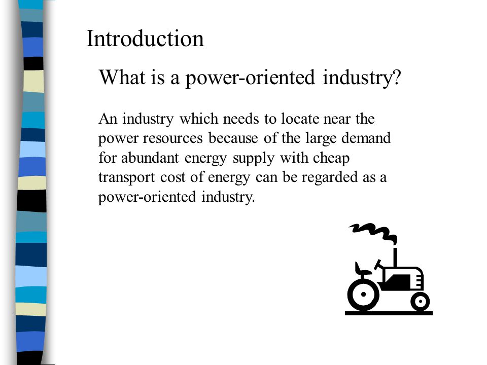Features of power-oriented industries 1.High energy consumption in production processes 2.Requiring reliable and consistent energy supply for smoothening the manufacturing processes