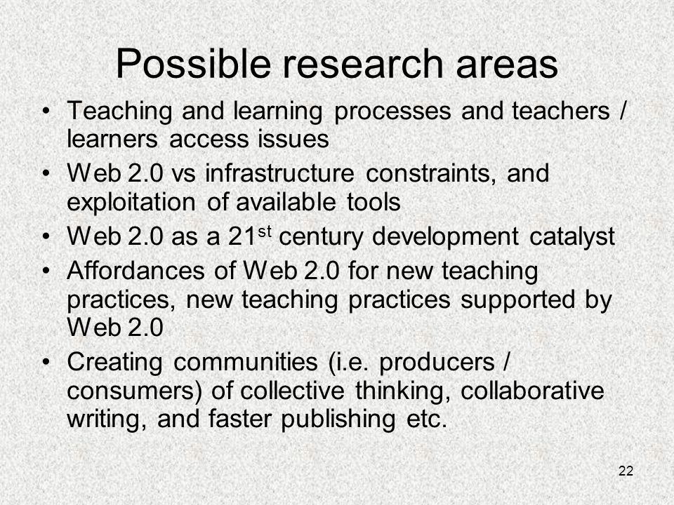 22 Possible research areas Teaching and learning processes and teachers / learners access issues Web 2.0 vs infrastructure constraints, and exploitati