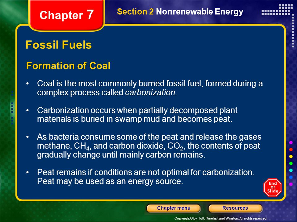 Copyright © by Holt, Rinehart and Winston. All rights reserved. ResourcesChapter menu Section 2 Nonrenewable Energy Chapter 7 Fossil Fuels Formation o