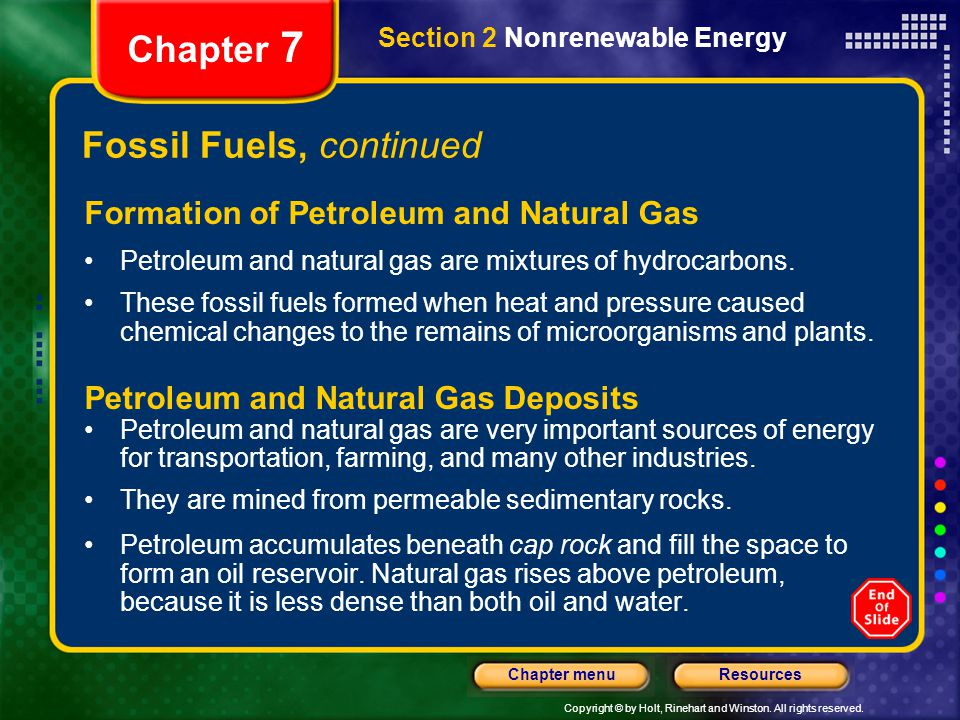 Copyright © by Holt, Rinehart and Winston. All rights reserved. ResourcesChapter menu Section 2 Nonrenewable Energy Chapter 7 Fossil Fuels, continued