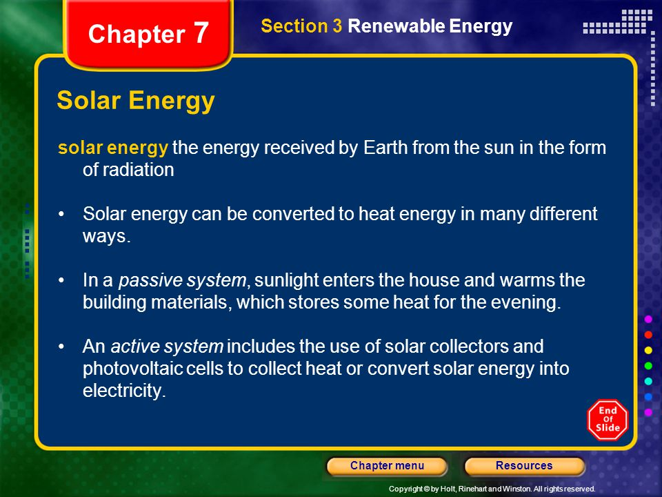 Copyright © by Holt, Rinehart and Winston. All rights reserved. ResourcesChapter menu Section 3 Renewable Energy Chapter 7 Solar Energy solar energy t