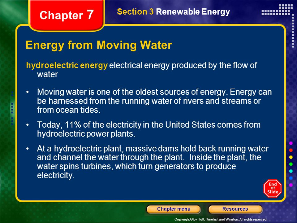 Copyright © by Holt, Rinehart and Winston. All rights reserved. ResourcesChapter menu Section 3 Renewable Energy Chapter 7 Energy from Moving Water hy