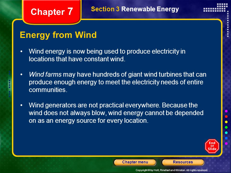 Copyright © by Holt, Rinehart and Winston. All rights reserved. ResourcesChapter menu Section 3 Renewable Energy Chapter 7 Energy from Wind Wind energ