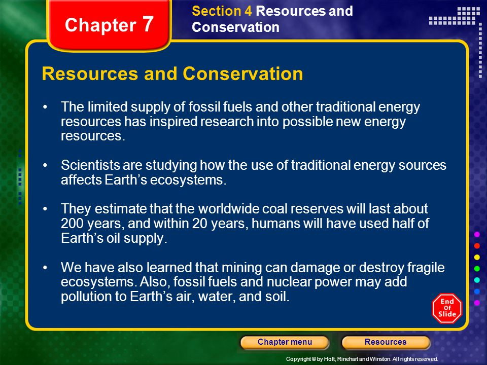 Copyright © by Holt, Rinehart and Winston. All rights reserved. ResourcesChapter menu Section 4 Resources and Conservation Chapter 7 Resources and Con