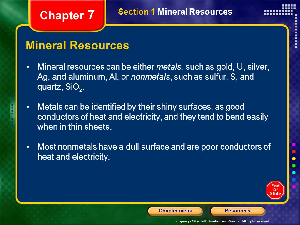Copyright © by Holt, Rinehart and Winston. All rights reserved. ResourcesChapter menu Section 1 Mineral Resources Chapter 7 Mineral Resources Mineral