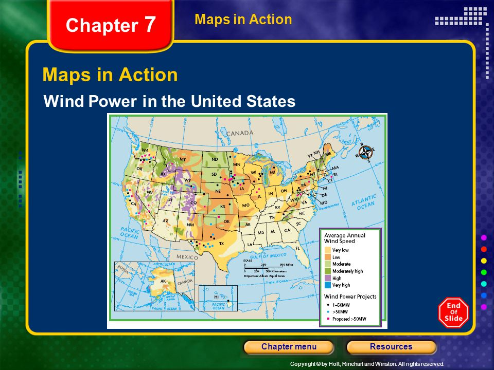 Copyright © by Holt, Rinehart and Winston. All rights reserved. ResourcesChapter menu Maps in Action Chapter 7 Maps in Action Wind Power in the United