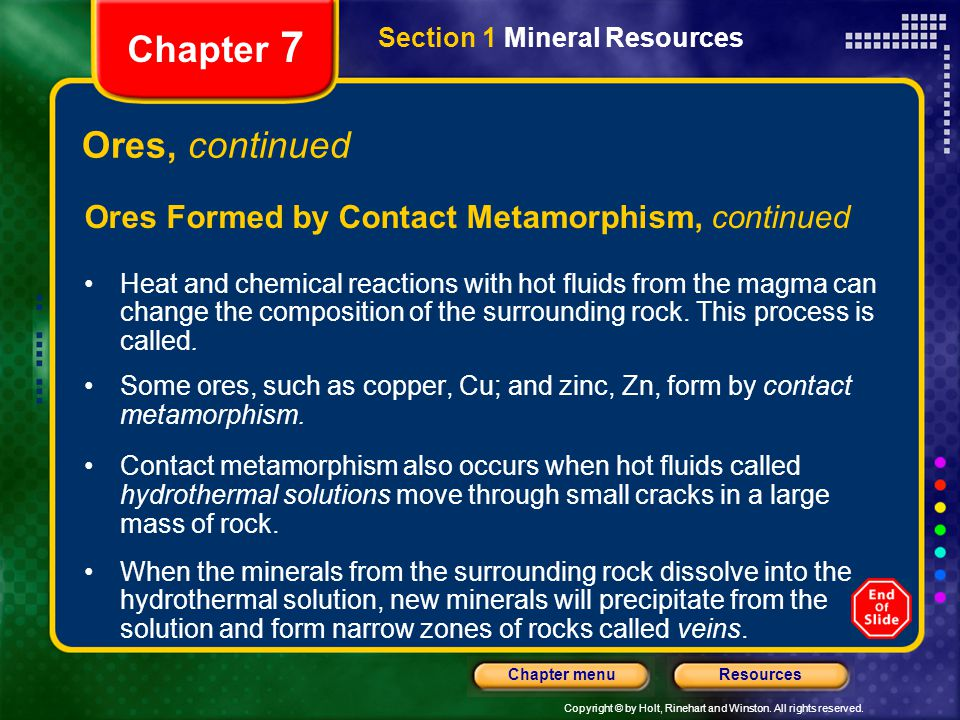 Copyright © by Holt, Rinehart and Winston. All rights reserved. ResourcesChapter menu Section 1 Mineral Resources Chapter 7 Ores, continued Ores Forme