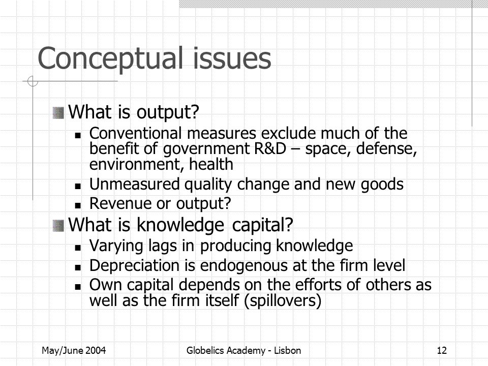 May/June 2004Globelics Academy - Lisbon12 Conceptual issues What is output.