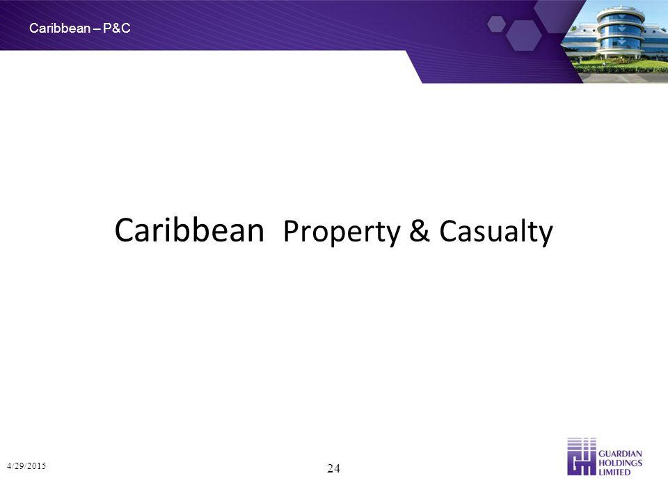 Caribbean – P&C 4/29/2015 24 Caribbean Property & Casualty