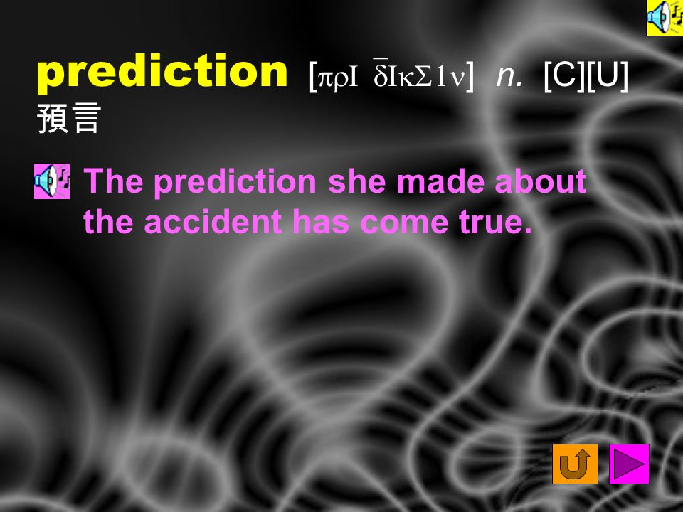 prediction [ prI`dIkS1n ] n. [C][U] 預言 The prediction she made about the accident has come true.