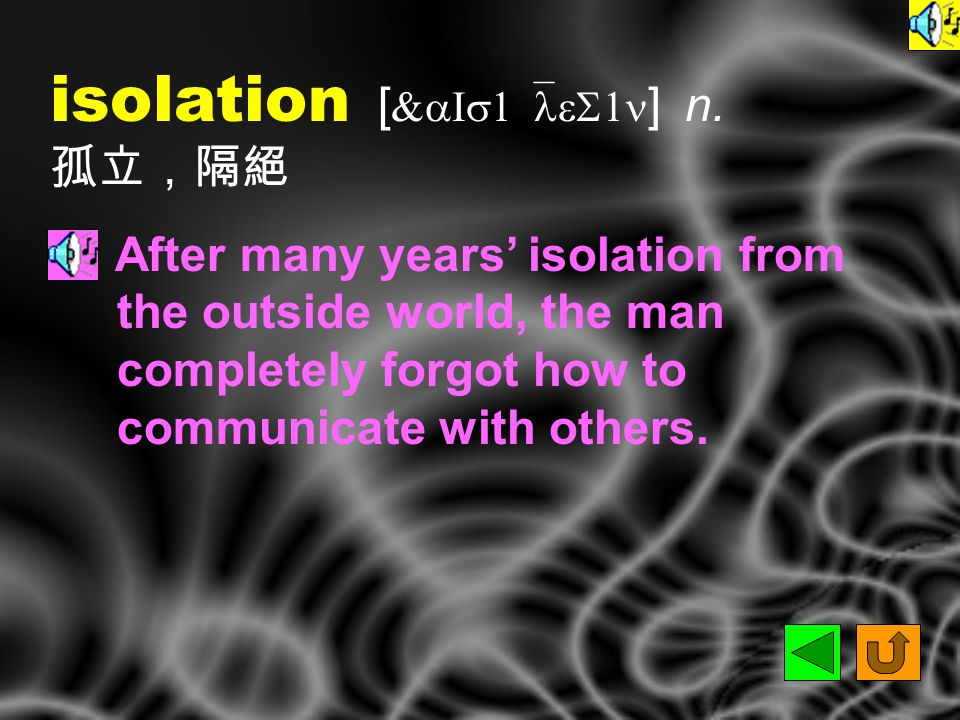 isolated [ `aIsL&etId ] adj. 孤立的,隔絕的 The man had led an isolated life for thirty years.