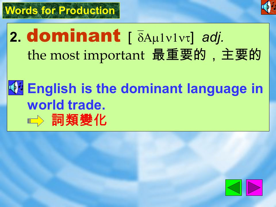 Words for Production 2.dominant [ `dAm1n1nt ] adj.