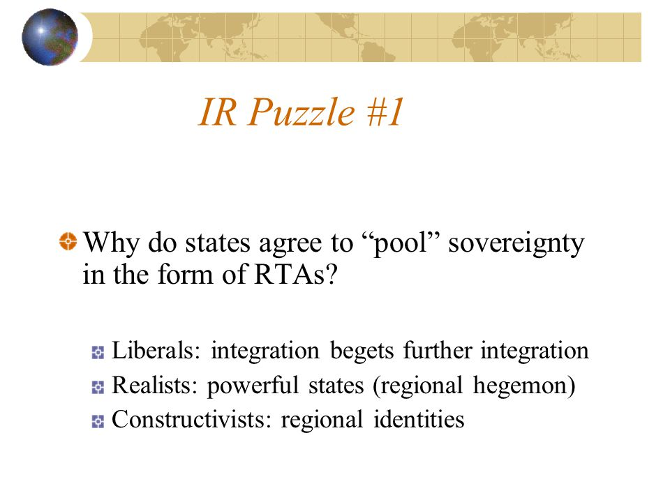 IR Puzzle #1 Why do states agree to pool sovereignty in the form of RTAs.