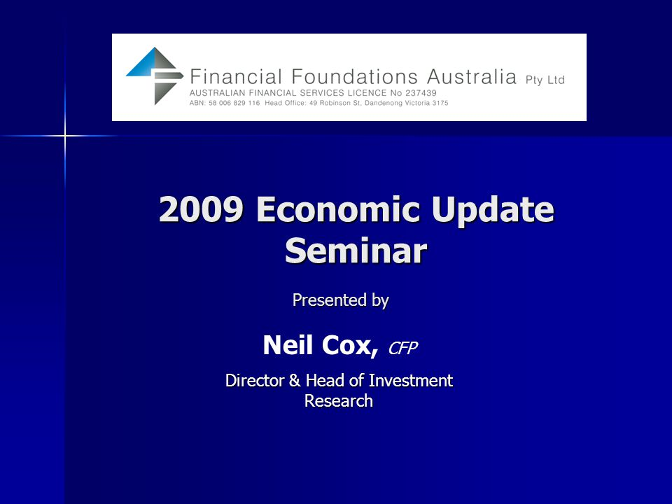 2009 Economic Update Seminar Neil Cox, CFP Director &Head of Investment Research Director & Head of Investment Research Presented by