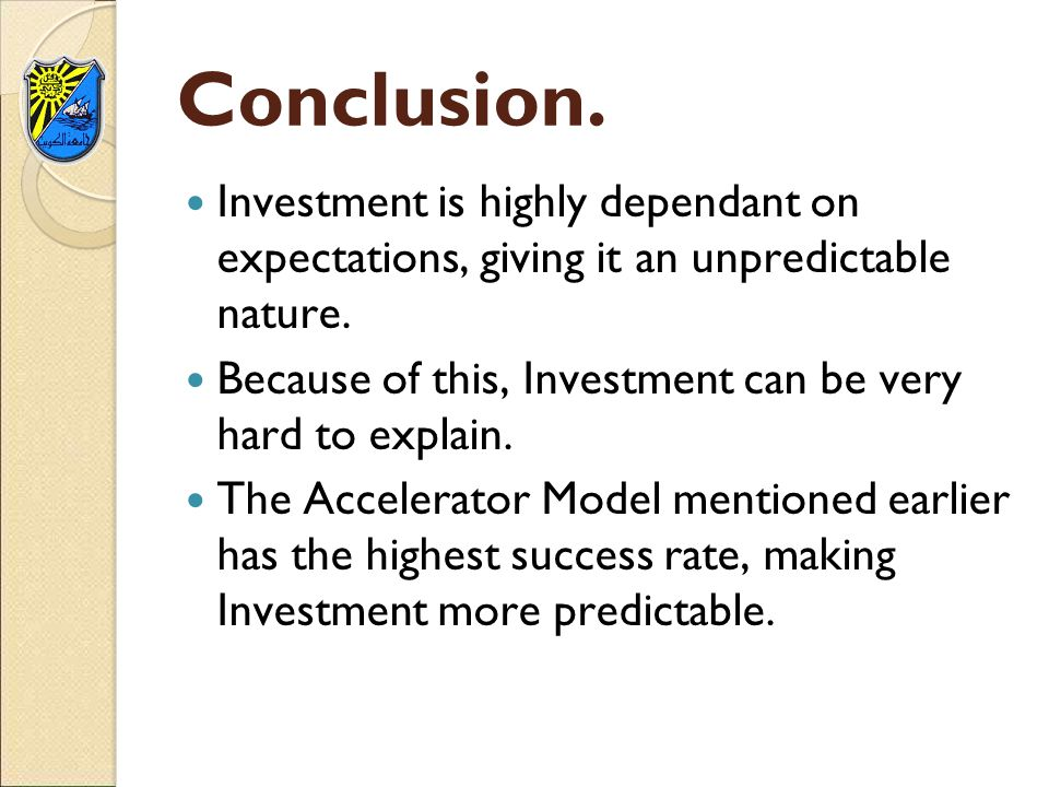 Conclusion. Investment is highly dependant on expectations, giving it an unpredictable nature.